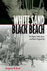 White Sand Black BeachCivil Rights, Public Space, and Miami's Virginia Key$