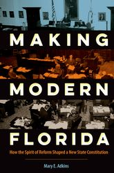 Making Modern FloridaHow the Spirit of Reform Shaped a New State Constitution$
