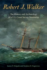 Robert J. WalkerThe History and Archaeology of a U.S. Coast Survey Steamship