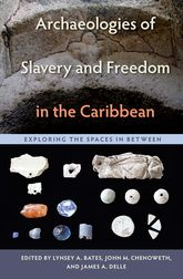 Archaeologies of Slavery and Freedom in the Caribbean