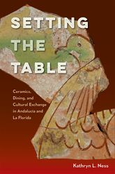 Setting the TableCeramics, Dining, and Cultural Exchange in Andalucía and La Florida$