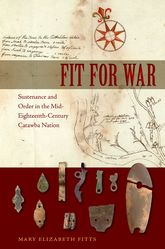 Fit for WarSustenance and Order in the Mid-Eighteenth-Century Catawba Nation