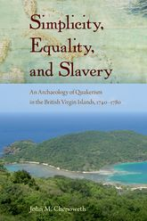 Simplicity, Equality, and SlaveryAn Archaeology of Quakerism in the British Virgin Islands, 1740-1780$