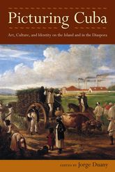 Picturing Cuba: Art, Culture, and Identity on the Island and in the Diaspora
