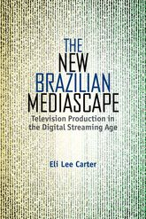 The New Brazilian Mediascape: Television Production in the Digital Streaming Age